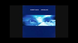 Robert Miles   Dreamland [Full Album]