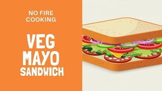 No Fire Cooking Recipe, Episode-1 |Mayonnaise Sandwich Recipe | Easy Kids Recipe| Veg Mayo Sandwich
