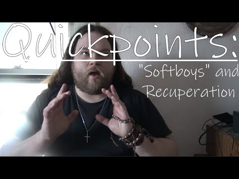 "Quickpoints: ""Softboys"" and Recuperation"