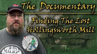 Finding the Lost Hollingsworth Mill, The Documentary!