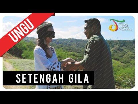 UNGU - Setengah Gila   Official Video Clip