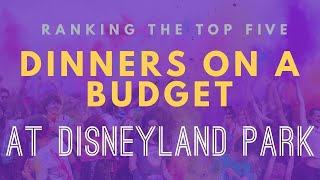 Ranking the BEST (Top 5) Dinners on a Budget at Disneyland!
