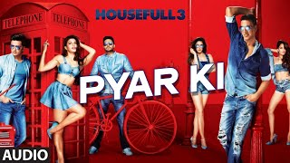 Pyar Ki Full Song (Audio) | HOUSEFULL 3 | Shaarib & Toshi | T-Series
