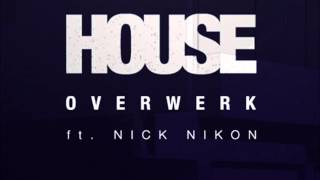 House ft. Nick Nikon by Overwerk [HD]