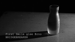 Video First Smile glee Brno - Bridgebreaker