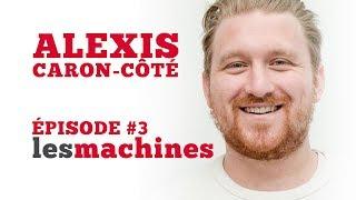 Épisode 3 - Alexis Caron-Côté