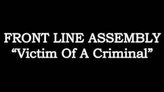 FRONT LINE ASSEMBLY - Victim Of A Criminal