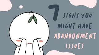 7 Signs You Have Abandonment Issues