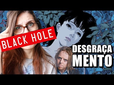 BLACK HOLE, PERFECT BLUE e TIM MINCHIN | Desgraçamento #8