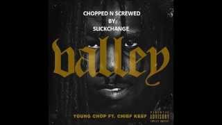 Chief Keef - Valley ( Chopped And Screwed By SlickChange ) Produced By Young Chop
