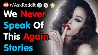 We Never Speak Of This Again - Reddit