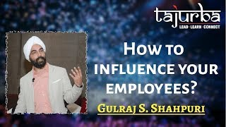How to influence your employees?