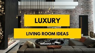 45+ Awesome Luxury Living Room Ideas We Love!