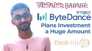 TikTok's parent ByteDance plans investment a huge amount | TECHBYTES