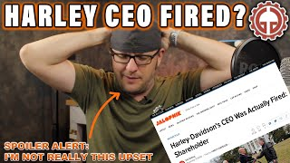 The Harley Davidson CEO was actually FIRED?!?