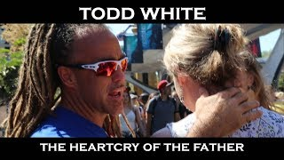 The Heart Cry of the Father - Todd White