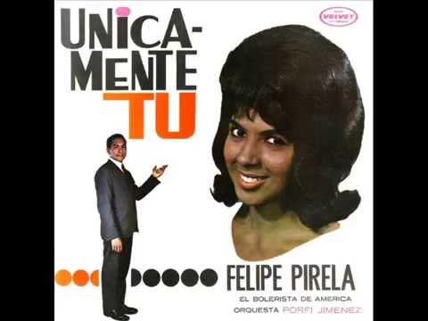1964 - UNICAMENTE TÚ.- FELIPE PIRELA.- DISCO COMPLETO.-