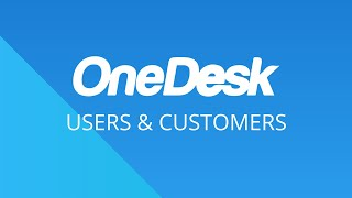 OneDesk – Getting Started: Users & Customers