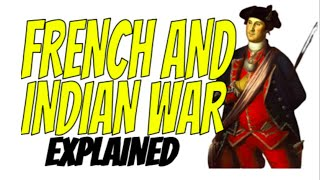 French and Indian War Explained