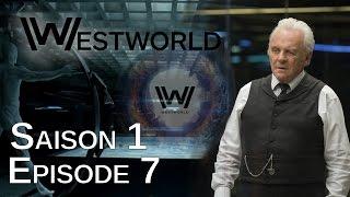 Westworld Saison 1 Épisode 7 : Critique 100% Spoil & Théories