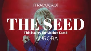 AURORA   The Seed (This Is A Cry For Mother Earth) [Legendado Tradução]