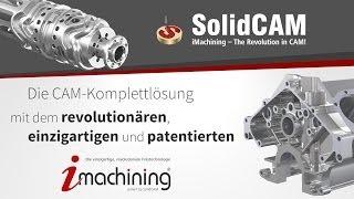 SolidCAM & iMachining - Das revolutionäre CAM-System!