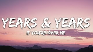Years & Years   If You're Over Me (Lyrics)