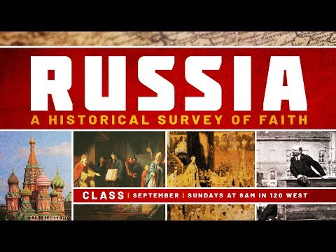Russia: The Church in the Time of the Tsars | Russia: A Historical Survey of Faith (Part 2)