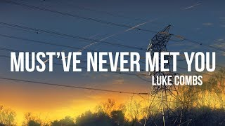 Luke Combs   Must've Never Met You (Lyrics)