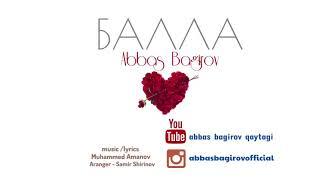 Abbas Bagirov - Balla / new song 2018