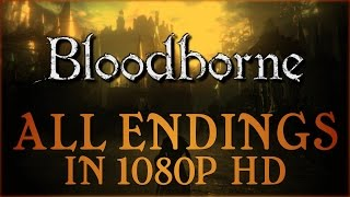 Bloodborne - All Endings Good, Bad & True In 1080P HD