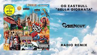 OG Eastbull   Bella Giornata (Alien Cut Radio Remix)