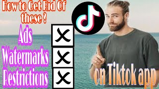 How to get Rid Of Restrictions,annoying ads,and Watermark on Tiktok ? Easy Steps