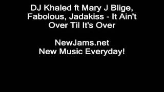DJ Khaled ft Mary J Blige - It Ain't Over Til It's Over