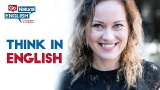 1 Trick to Think Easily in English, Improve Pronunciation, Vocabulary, Fluency | Go Natural English