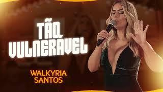 Walkyria Santos   Tão Vulnerável   #WalkyriaInRoça