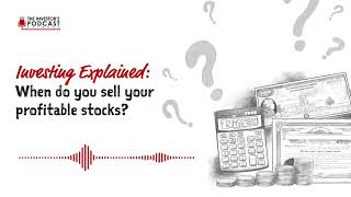 Explained: When do you sell your profitable stocks?