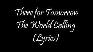 There for Tomorrow - The World Calling (Lyrics)