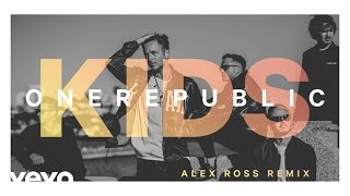 OneRepublic - Kids (Alex Ross Remix/Audio)