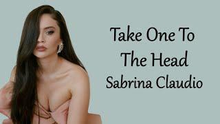 Take One To The Head   Sabrina Claudio (lyrics)