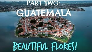 The Journey | Part 2 | Into Guatemala and Beautiful Flores!