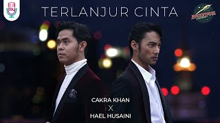 Download lagu Cakra Khan X Hael Husaini Terlanjur Cinta Mp3