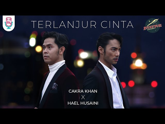 Cakra Khan x Hael Husaini - Terlanjur Cinta (Official Music Video)