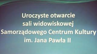 preview picture of video 'Uroczyste otwarcie sali widowiskowej SCK w Sędziszowie'