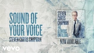 Steven Curtis Chapman - Sound of Your Voice (Official Pseudo Video)
