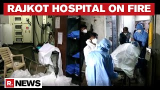 Gujrat: 5 COVID-19 Patients Killed As Fire Breaks Out At Rajkot Hospital