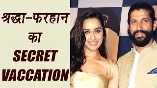 Shraddha Kapoor and Farhan Akhtar all set to go on SECRET VACCATION | FilmiBeat