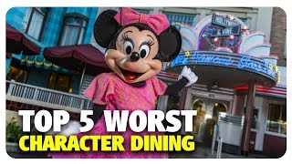 TOP 5 WORST Character Dining Experiences | Best and Worst | 08/09/17
