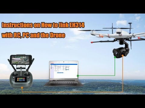 Instructions on How to Link EH314 camera with 3-axis gimbal, RC, PC and the Drone