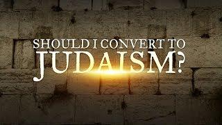 Should I convert to Judaism?